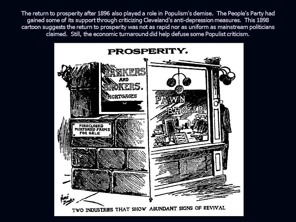 The return to prosperity after 1896 also played a role in Populism s demise.