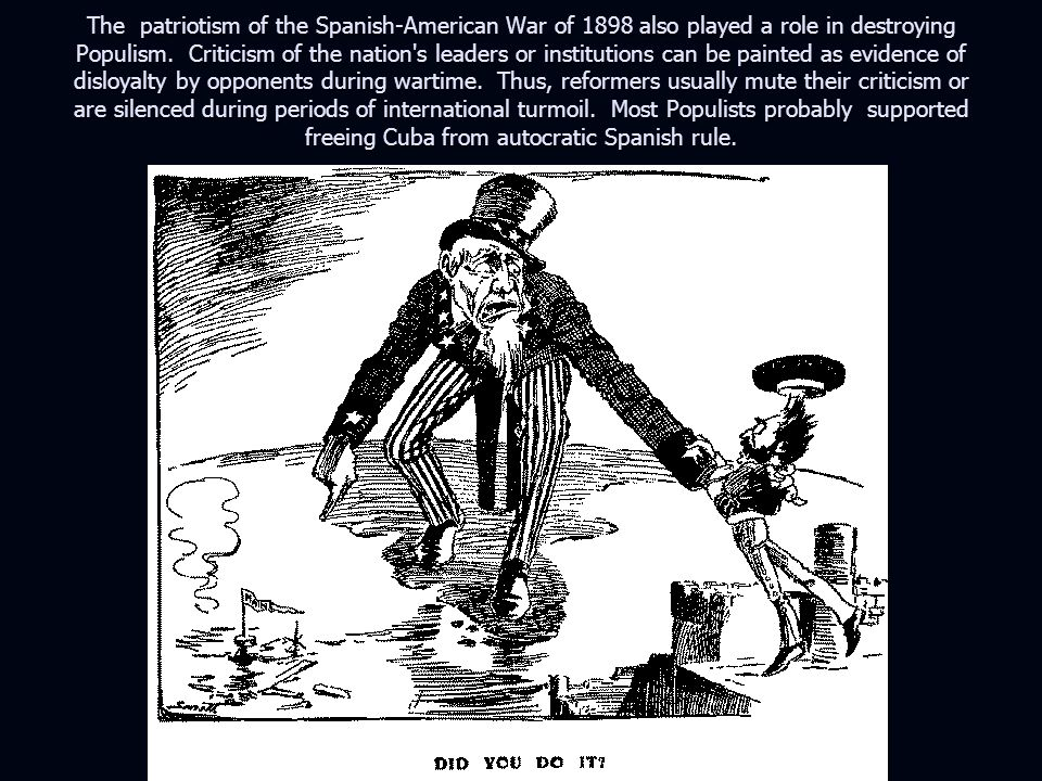 The patriotism of the Spanish-American War of 1898 also played a role in destroying Populism.