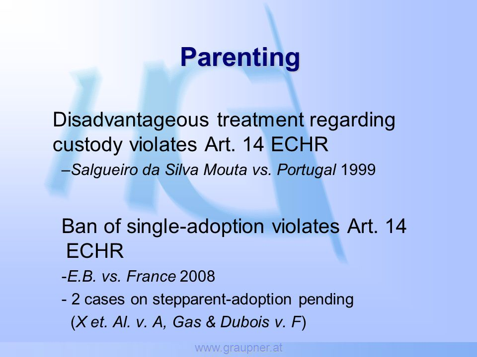 www.graupner.at Parenting Disadvantageous treatment regarding custody violates Art. 14 ECHR –Salgueiro da Silva Mouta vs. Portugal 1999 Ban of single-
