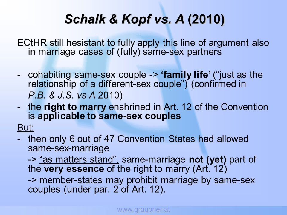 www.graupner.at Schalk & Kopf vs. A (2010) ECtHR still hesistant to fully apply this line of argument also in marriage cases of (fully) same-sex partn