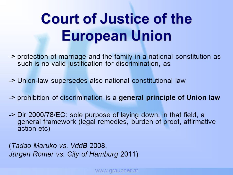 www.graupner.at -> protection of marriage and the family in a national constitution as such is no valid justification for discrimination, as -> Union-