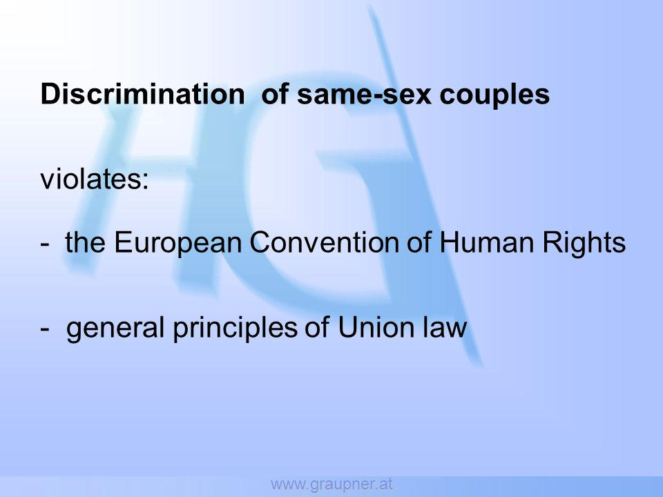 www.graupner.at Discrimination of same-sex couples violates: -the European Convention of Human Rights - general principles of Union law