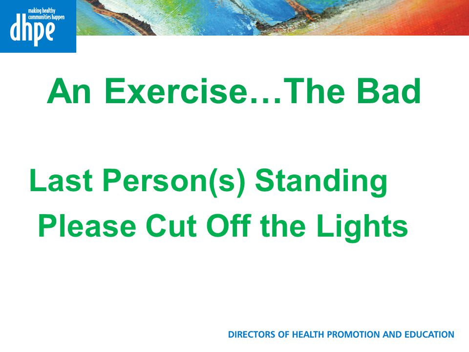 An Exercise…The Bad Last Person(s) Standing Please Cut Off the Lights