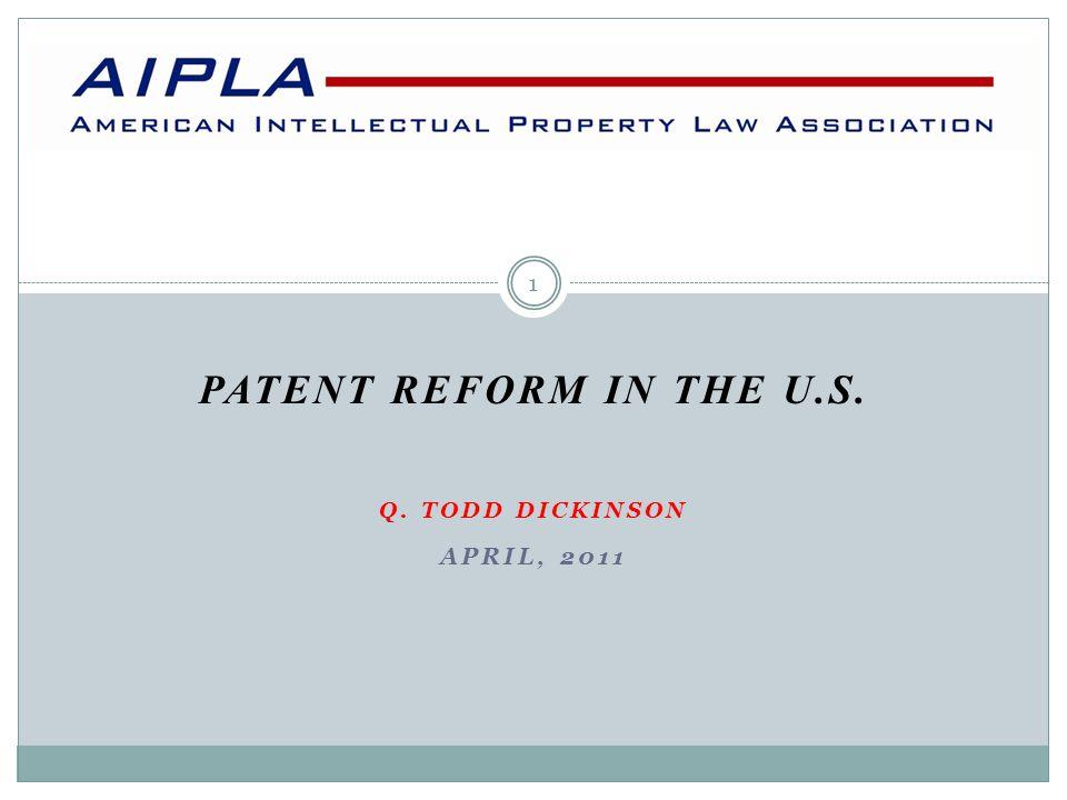 PATENT REFORM IN THE U.S. Q. TODD DICKINSON APRIL, 2011 1