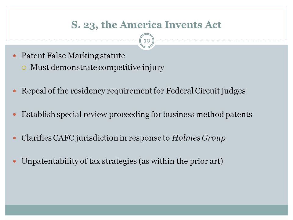 S. 23, the America Invents Act Patent False Marking statute  Must demonstrate competitive injury Repeal of the residency requirement for Federal Circ