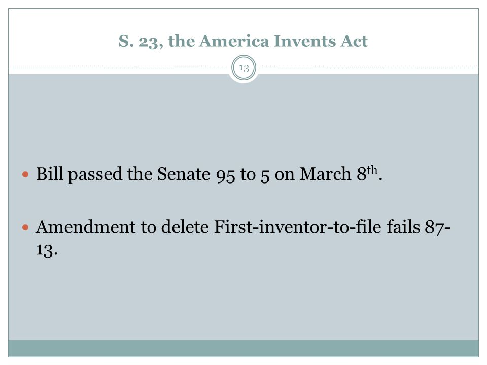 S. 23, the America Invents Act Bill passed the Senate 95 to 5 on March 8 th.