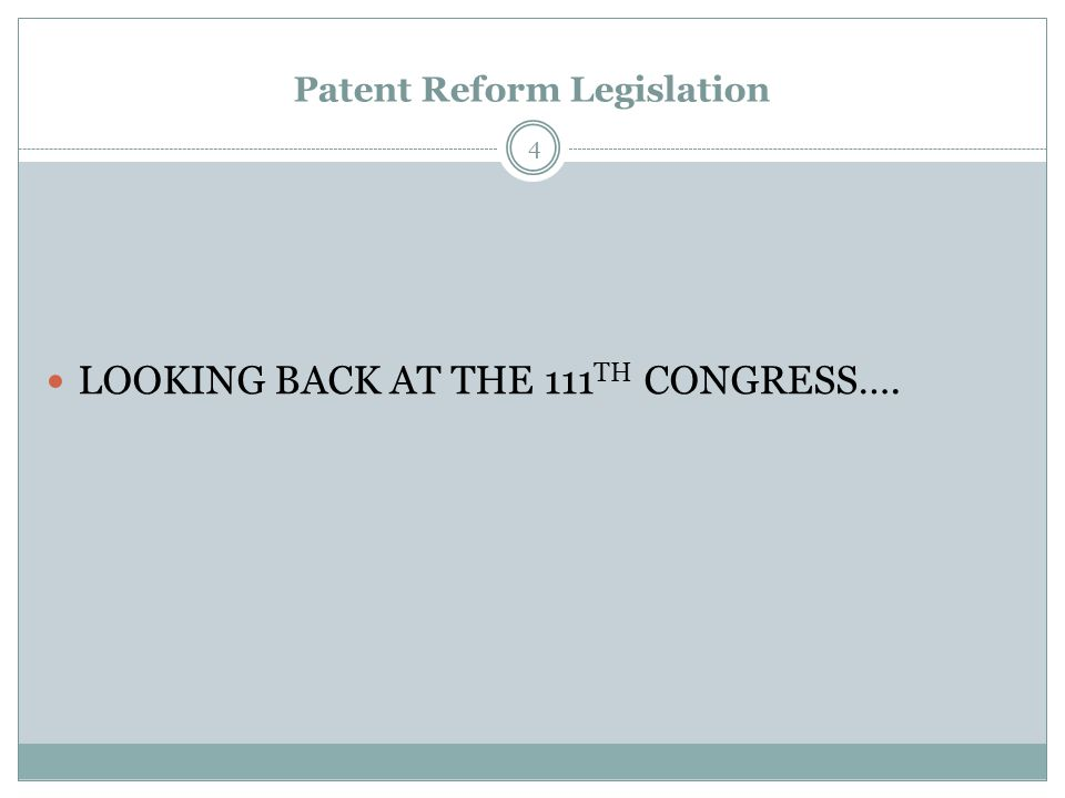 Patent Reform Legislation LOOKING BACK AT THE 111 TH CONGRESS…. 4