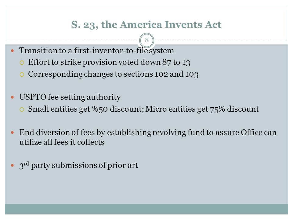 S. 23, the America Invents Act Transition to a first-inventor-to-file system  Effort to strike provision voted down 87 to 13  Corresponding changes
