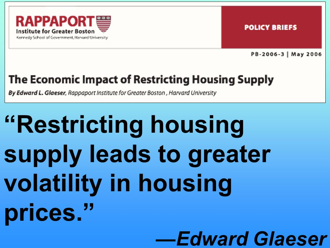 Restricting housing supply leads to greater volatility in housing prices. —Edward Glaeser