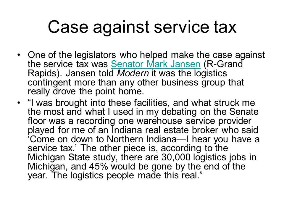 Case against service tax One of the legislators who helped make the case against the service tax was Senator Mark Jansen (R-Grand Rapids).