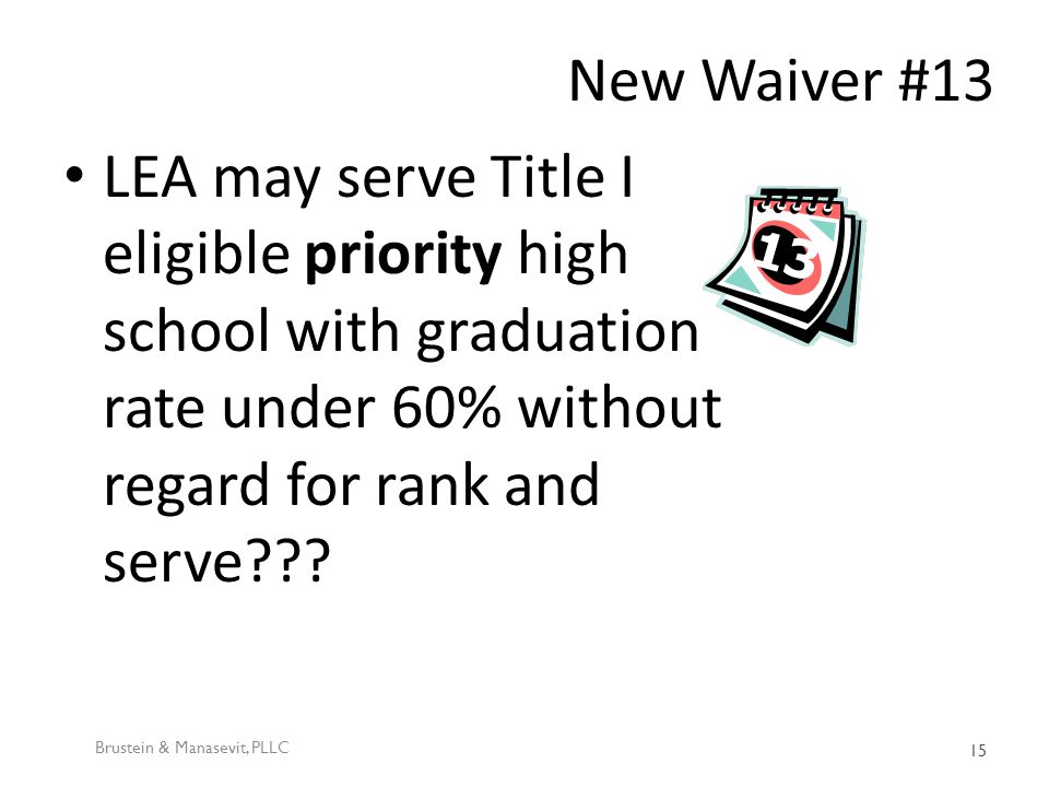 New Waiver #13 LEA may serve Title I eligible priority high school with graduation rate under 60% without regard for rank and serve .