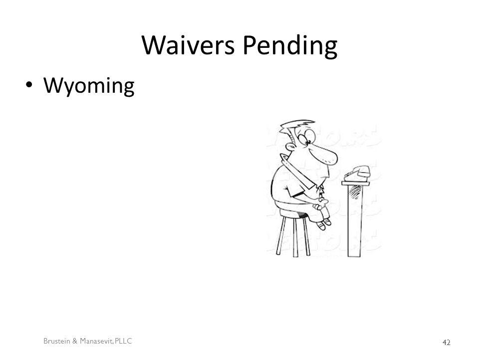 Waivers Pending Wyoming Brustein & Manasevit, PLLC 42