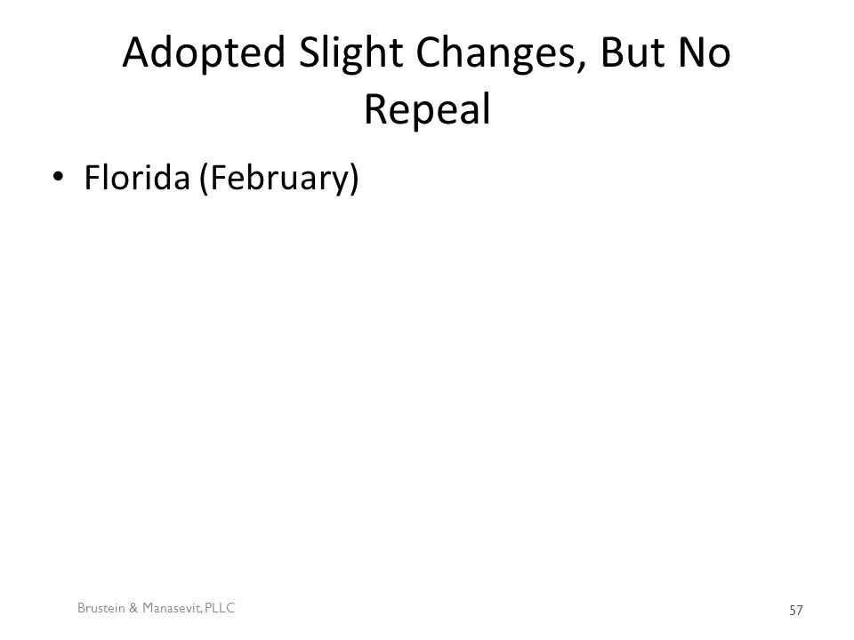 Adopted Slight Changes, But No Repeal Florida (February) Brustein & Manasevit, PLLC 57