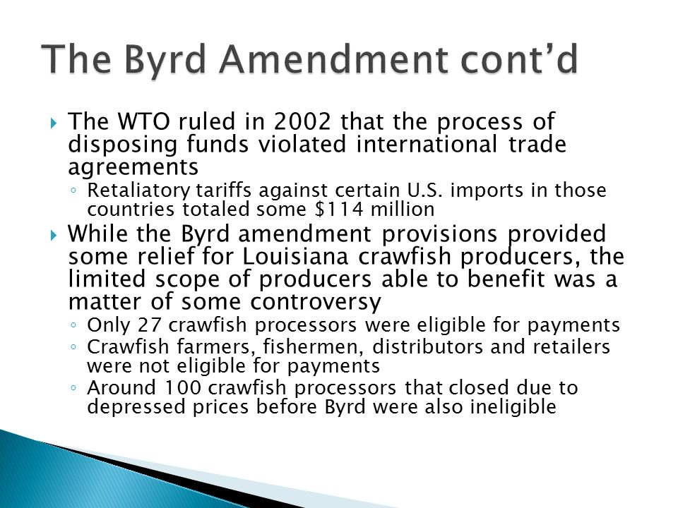  The WTO ruled in 2002 that the process of disposing funds violated international trade agreements ◦ Retaliatory tariffs against certain U.S.