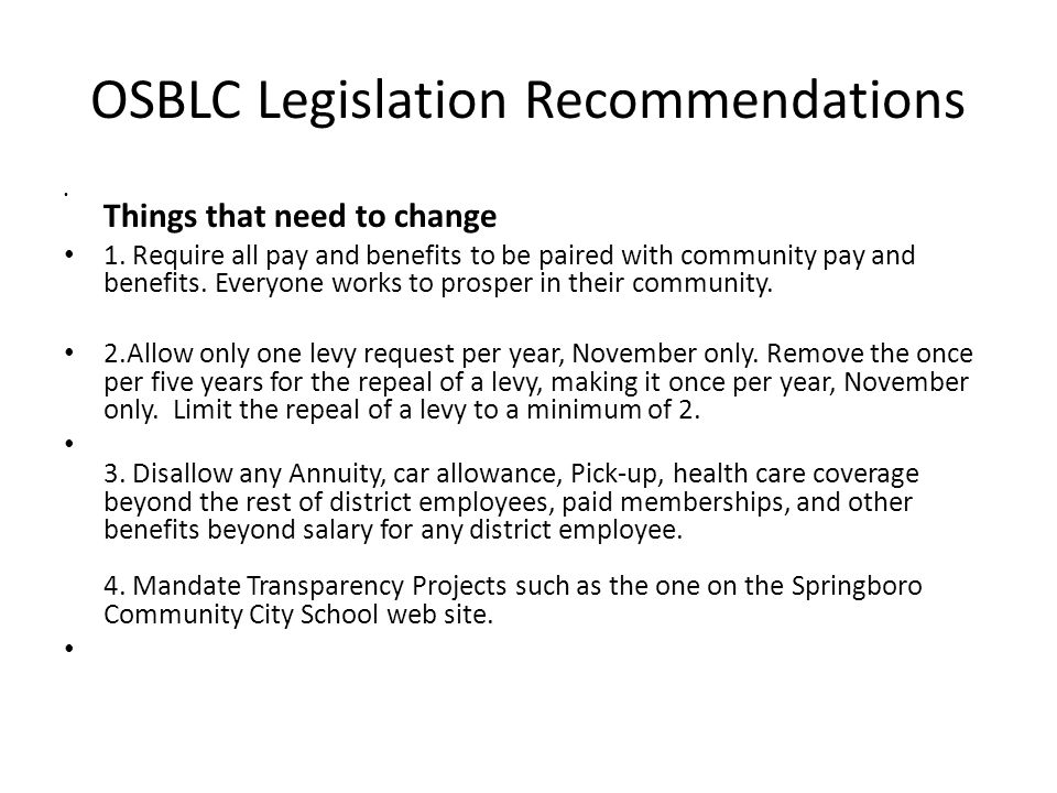 OSBLC Legislation Recommendations Things that need to change 1. Require all pay and benefits to be paired with community pay and benefits. Everyone wo