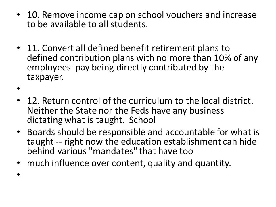 10. Remove income cap on school vouchers and increase to be available to all students.