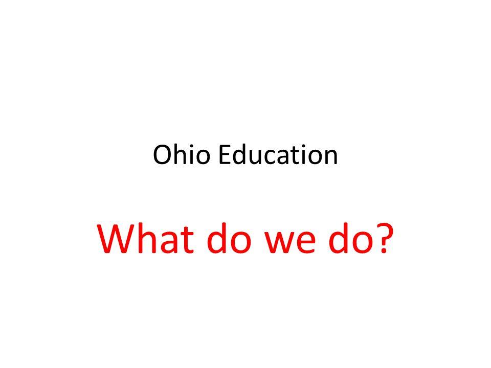 Ohio Education What do we do