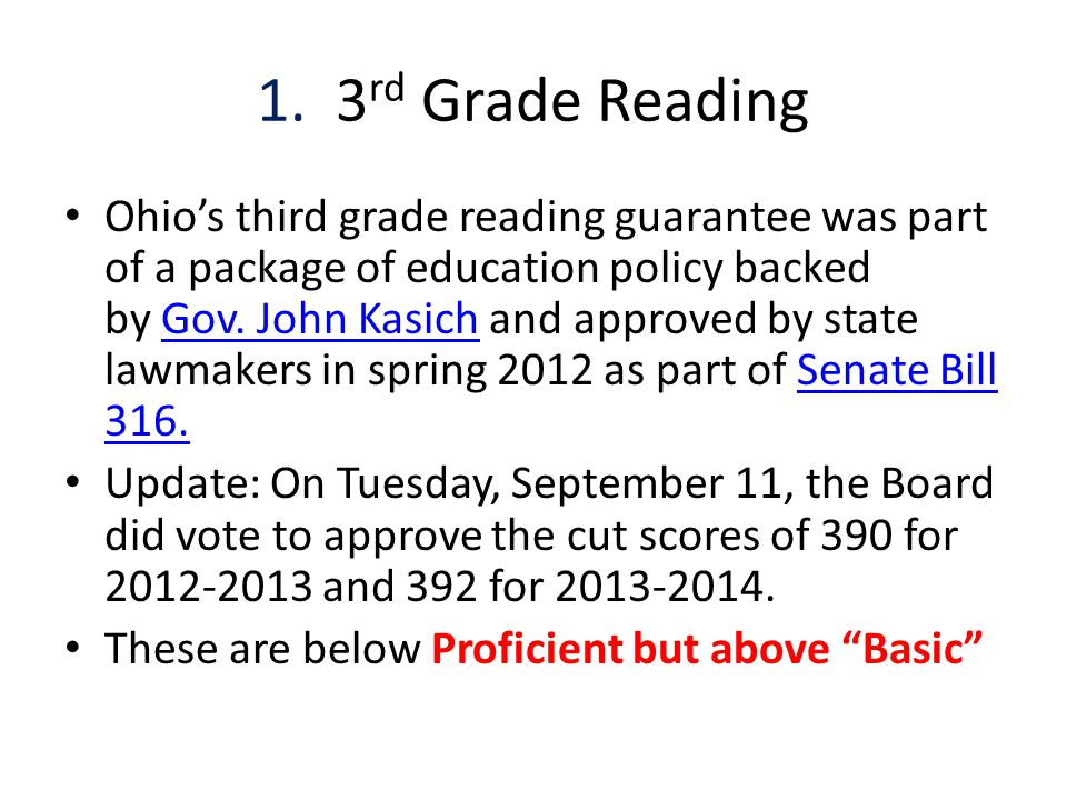 1. 3 rd Grade Reading Ohio's third grade reading guarantee was part of a package of education policy backed by Gov. John Kasich and approved by state