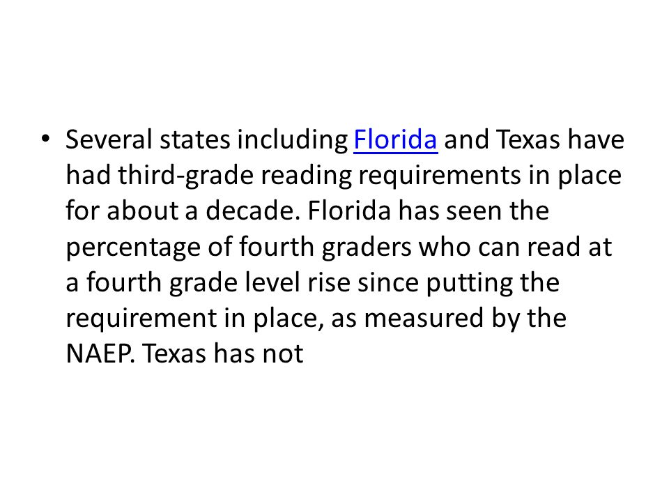 Several states including Florida and Texas have had third-grade reading requirements in place for about a decade. Florida has seen the percentage of f
