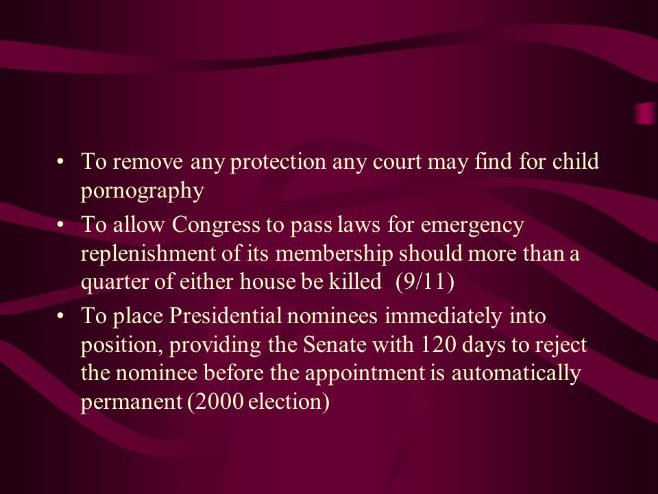 To remove any protection any court may find for child pornography To allow Congress to pass laws for emergency replenishment of its membership should