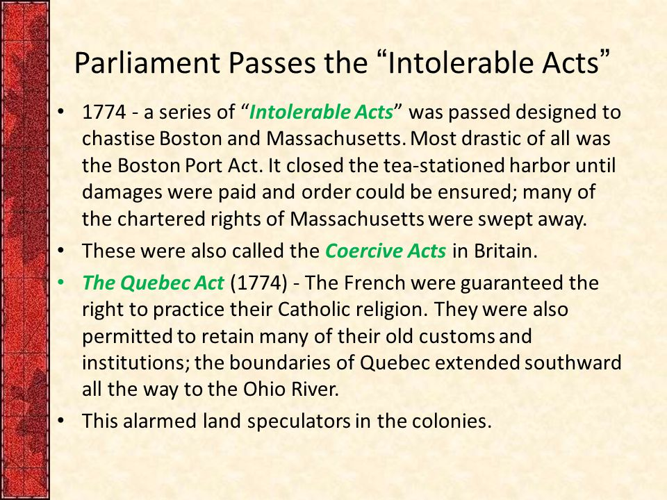 "Parliament Passes the ""Intolerable Acts"" 1774 - a series of ""Intolerable Acts"" was passed designed to chastise Boston and Massachusetts. Most drastic"