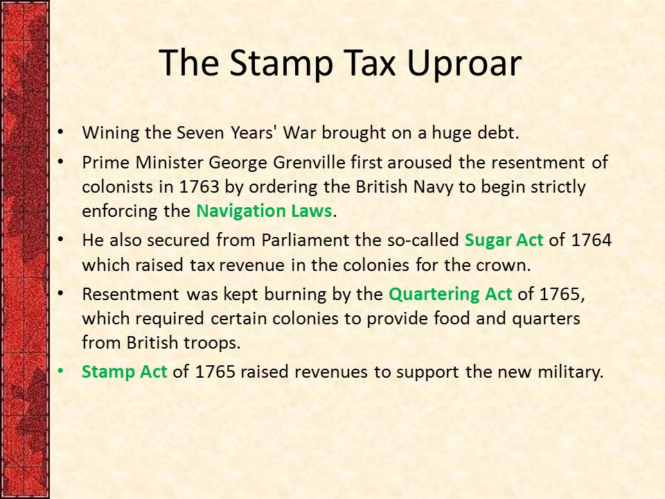 The Stamp Tax Uproar The Stamp Act mandated the use of stamped paper or the affixing of stamps, certifying payment of tax; Grenville regarded all these measures as reasonable and just.