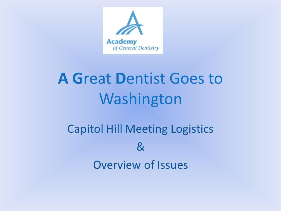 A Great Dentist Goes to Washington Capitol Hill Meeting Logistics & Overview of Issues
