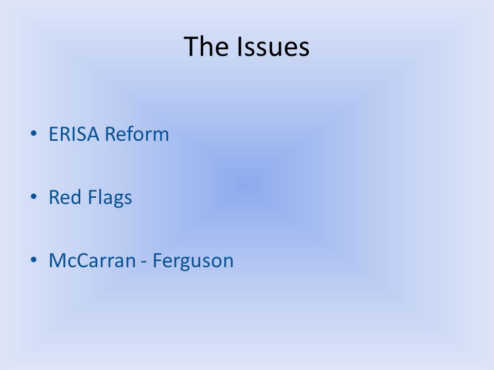 The Issues ERISA Reform Red Flags McCarran - Ferguson