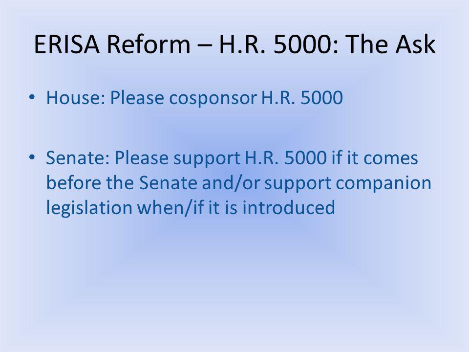ERISA Reform – H.R.5000: The Ask House: Please cosponsor H.R.