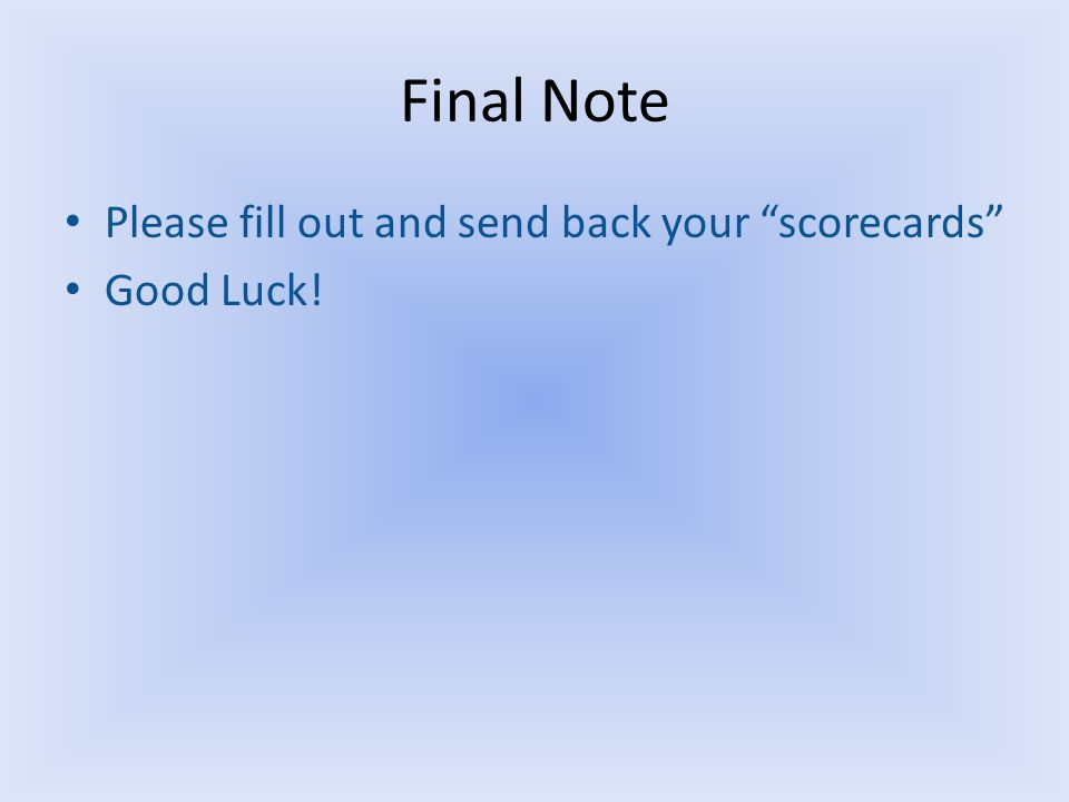 Final Note Please fill out and send back your scorecards Good Luck!