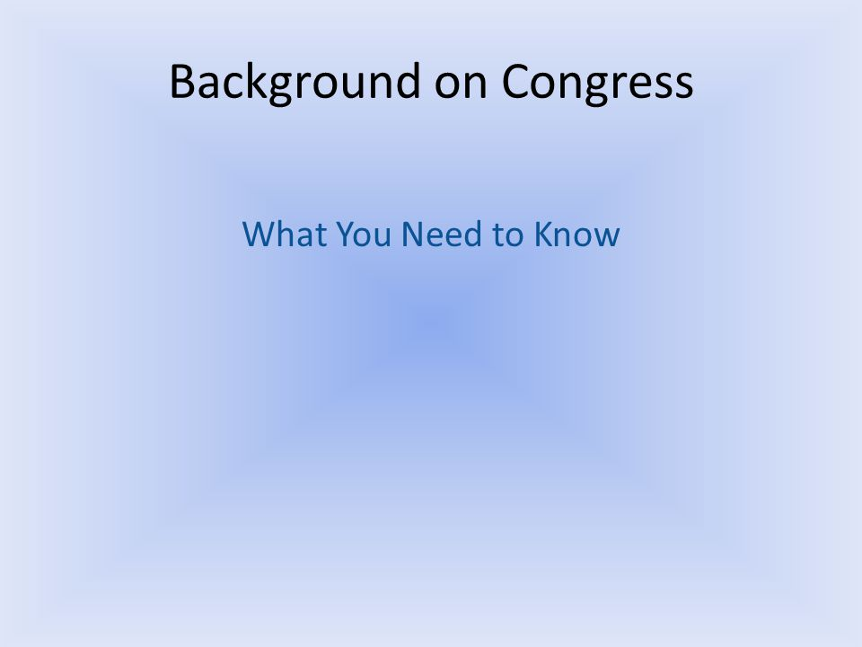 Background on Congress What You Need to Know