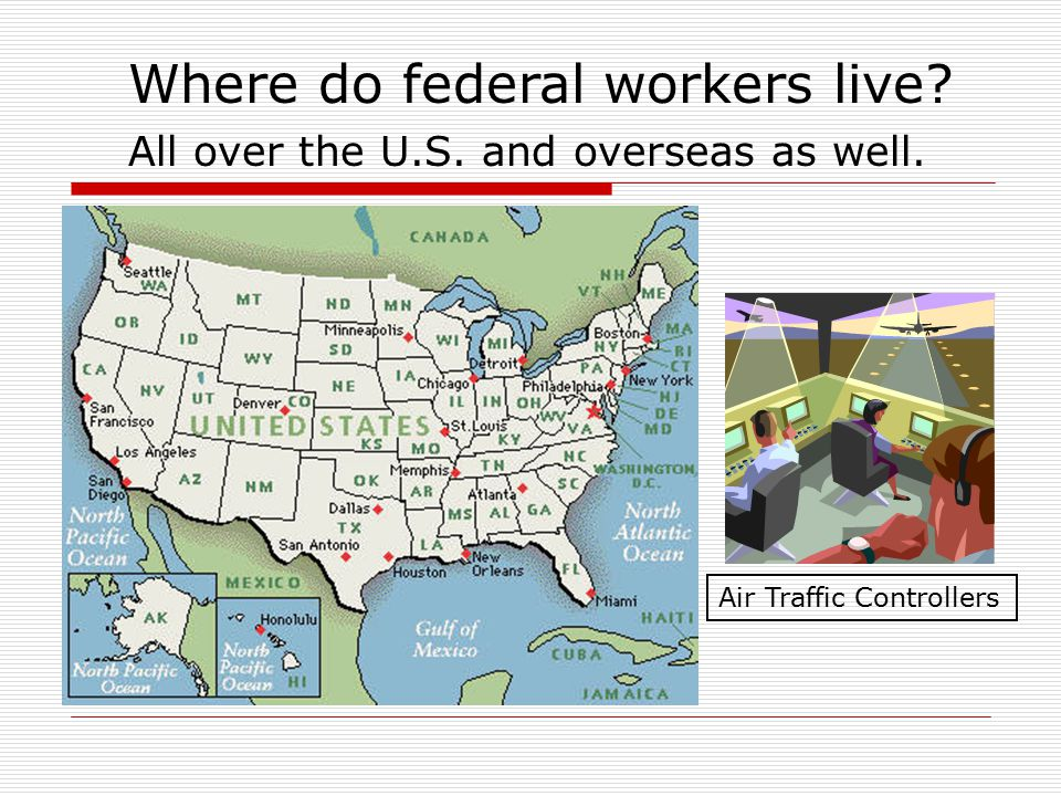 Where do federal workers live? All over the U.S. and overseas as well. Air Traffic Controllers