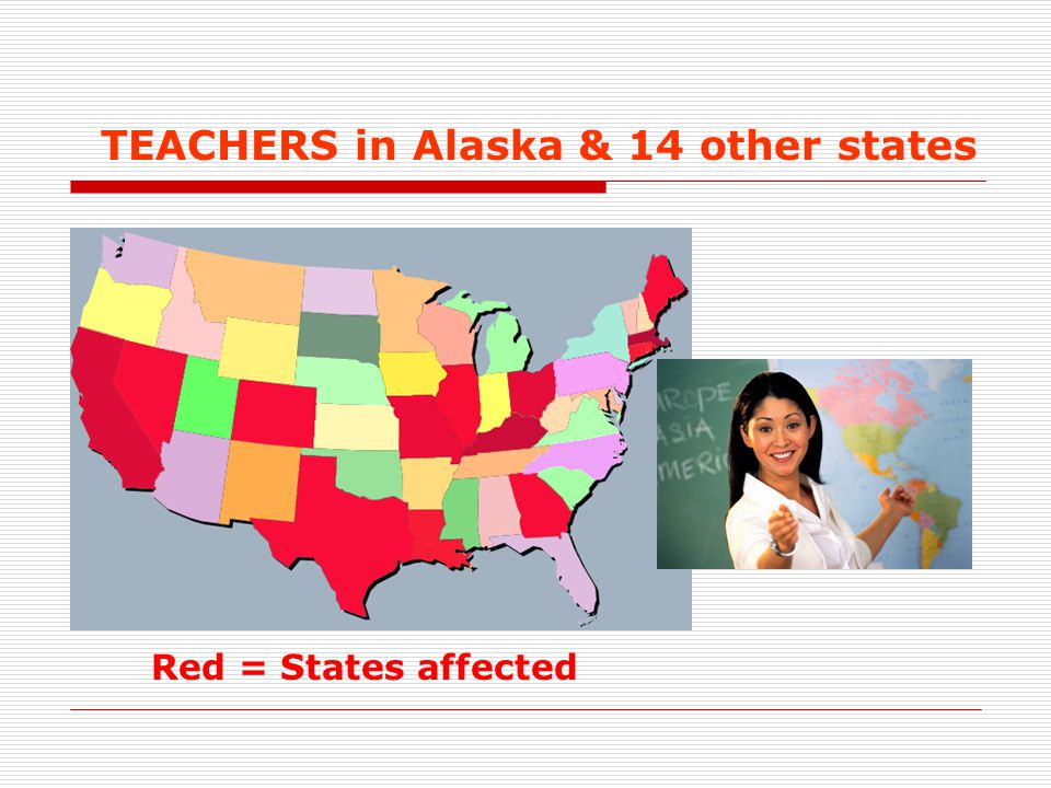 TEACHERS in Alaska & 14 other states Red = States affected