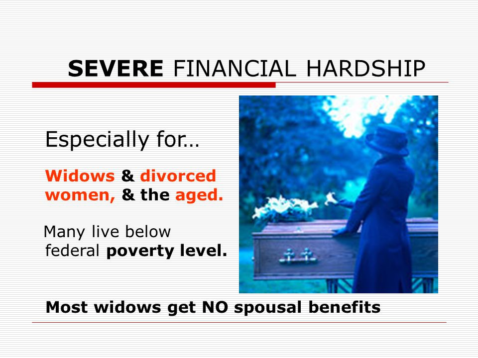 SEVERE FINANCIAL HARDSHIP Many live below federal poverty level.