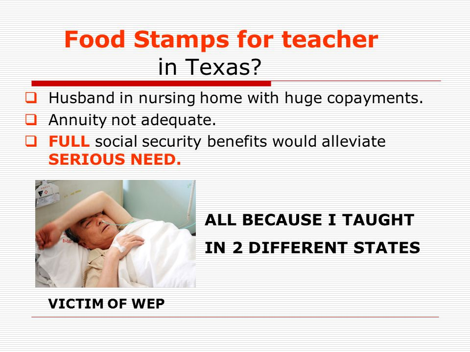 Food Stamps for teacher i n Texas.  Husband in nursing home with huge copayments.