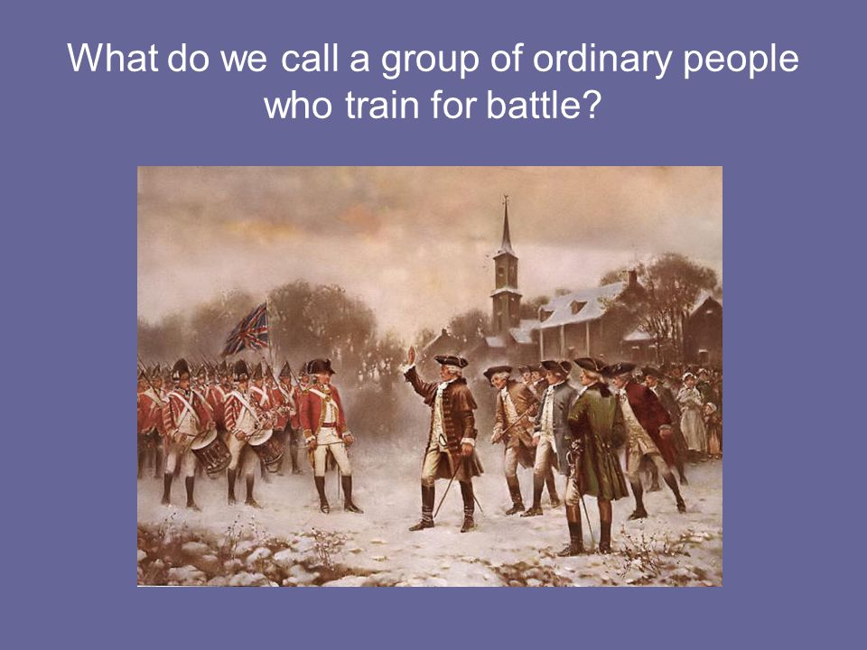 What do we call a group of ordinary people who train for battle