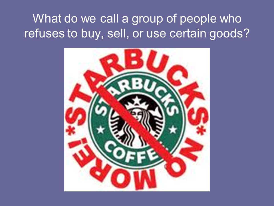 What do we call a group of people who refuses to buy, sell, or use certain goods