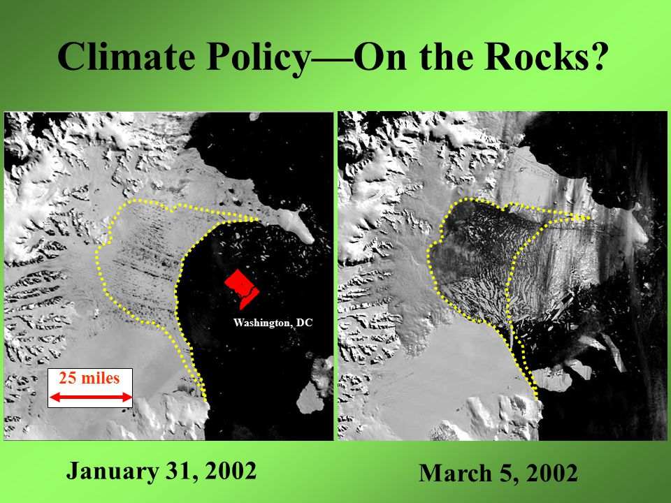 Climate Policy—On the Rocks? January 31, 2002 March 5, 2002 25 miles Washington, DC