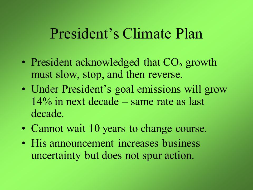 President's Climate Plan President acknowledged that CO 2 growth must slow, stop, and then reverse.