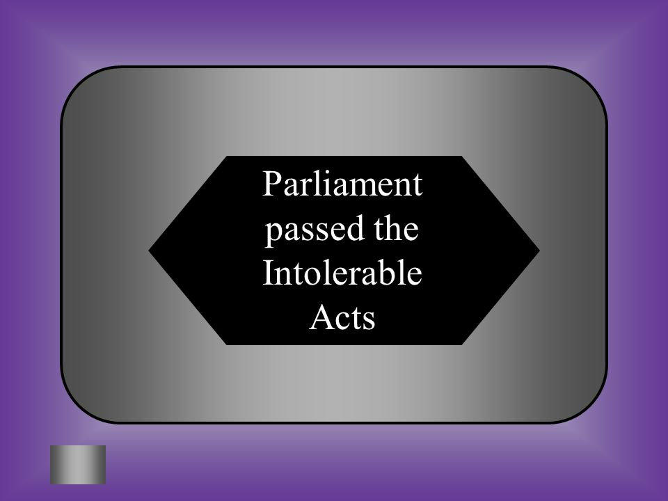 A:B: Parliament passed the Intolerable Acts Parliament sent more troops into Boston #11 As a result (effect) of the Boston Tea party C:D: Colonists co