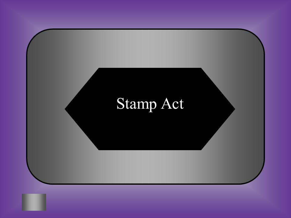 A:B: Intolerable ActsTownshend Acts #14 Which came first? C:D: Stamp ActDeclaratory Act