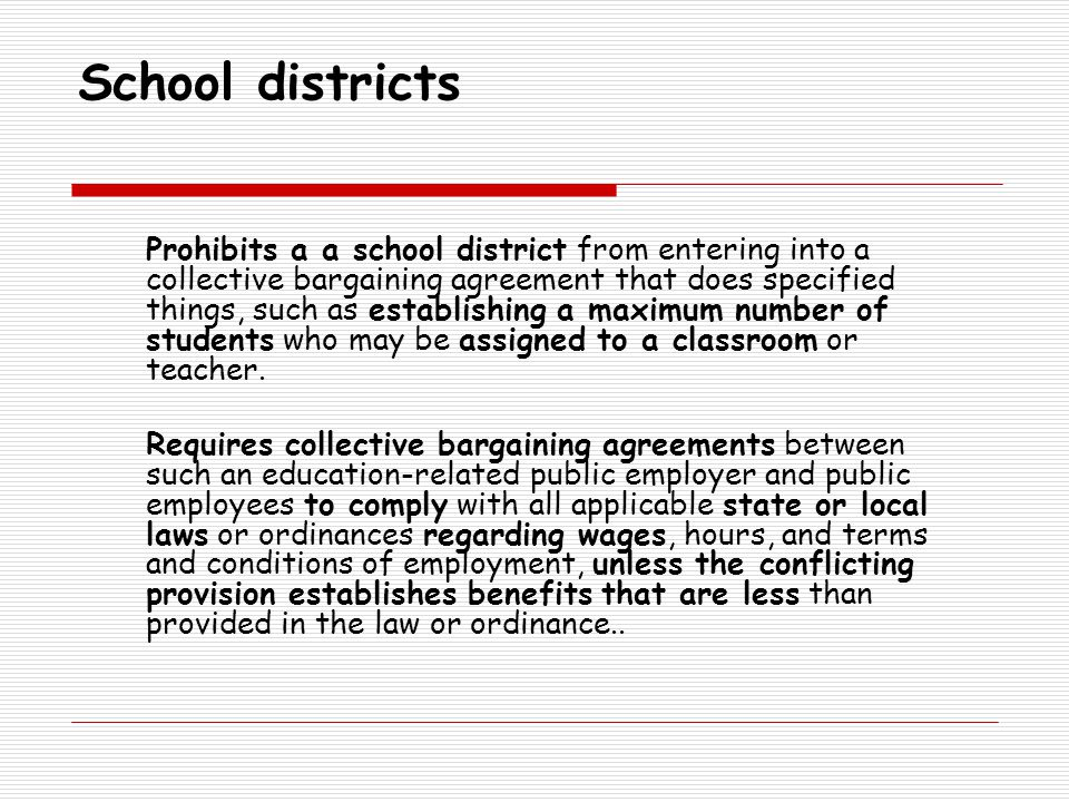 School districts Prohibits a a school district from entering into a collective bargaining agreement that does specified things, such as establishing a maximum number of students who may be assigned to a classroom or teacher.