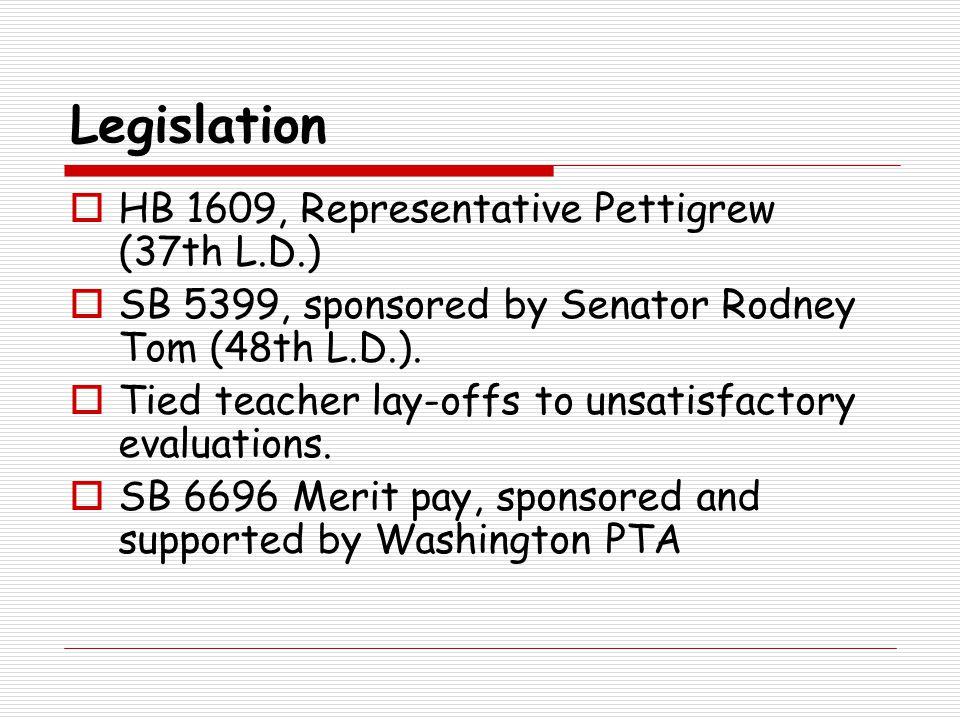 Legislation  HB 1609, Representative Pettigrew (37th L.D.)  SB 5399, sponsored by Senator Rodney Tom (48th L.D.).  Tied teacher lay-offs to unsatis