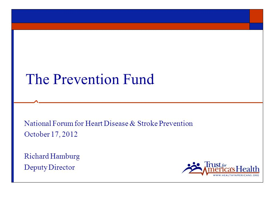 The Prevention Fund National Forum for Heart Disease & Stroke Prevention October 17, 2012 Richard Hamburg Deputy Director
