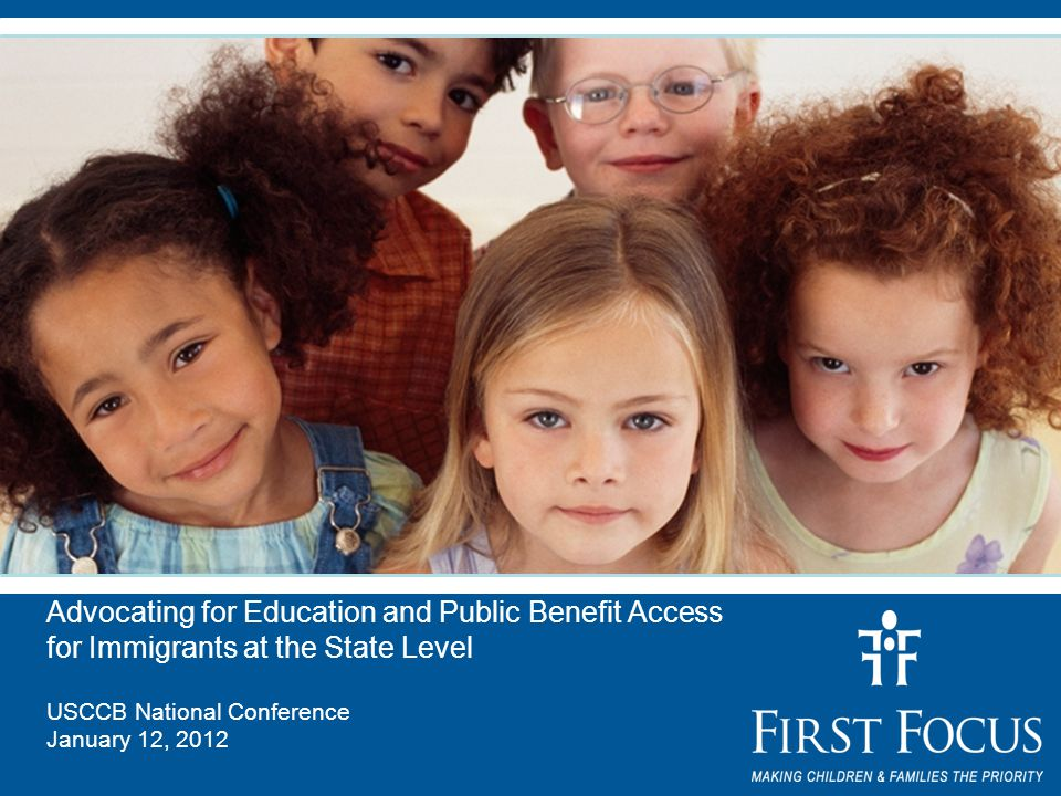 Advocating for Education and Public Benefit Access for Immigrants at the State Level USCCB National Conference January 12, 2012