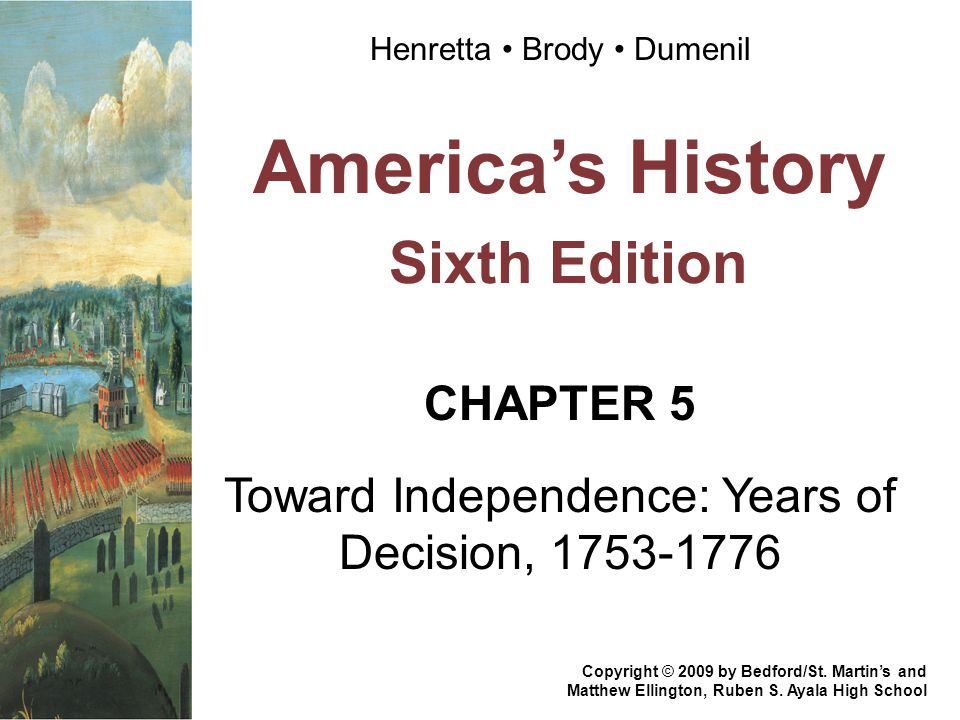 America's History Sixth Edition CHAPTER 5 Toward Independence: Years of Decision, 1753-1776 Copyright © 2009 by Bedford/St.