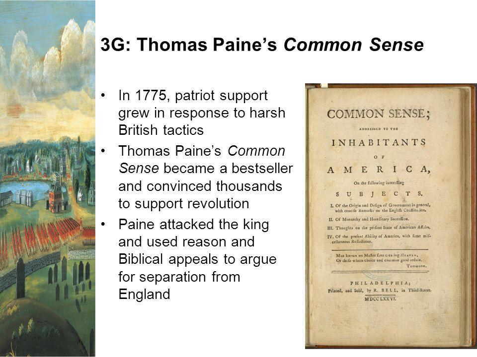 3G: Thomas Paine's Common Sense In 1775, patriot support grew in response to harsh British tactics Thomas Paine's Common Sense became a bestseller and