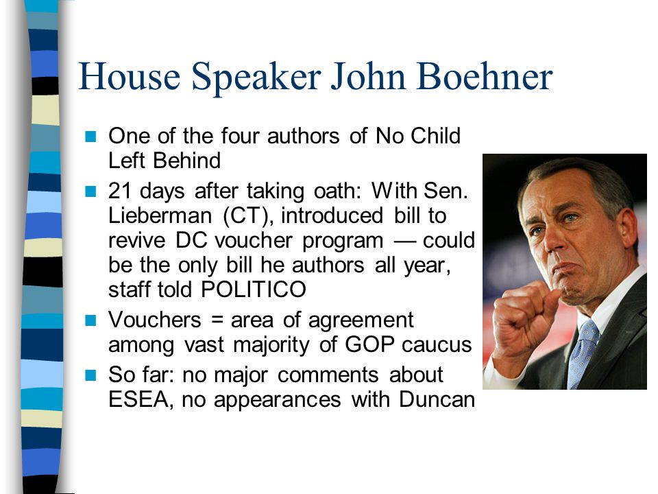 House Speaker John Boehner One of the four authors of No Child Left Behind 21 days after taking oath: With Sen.