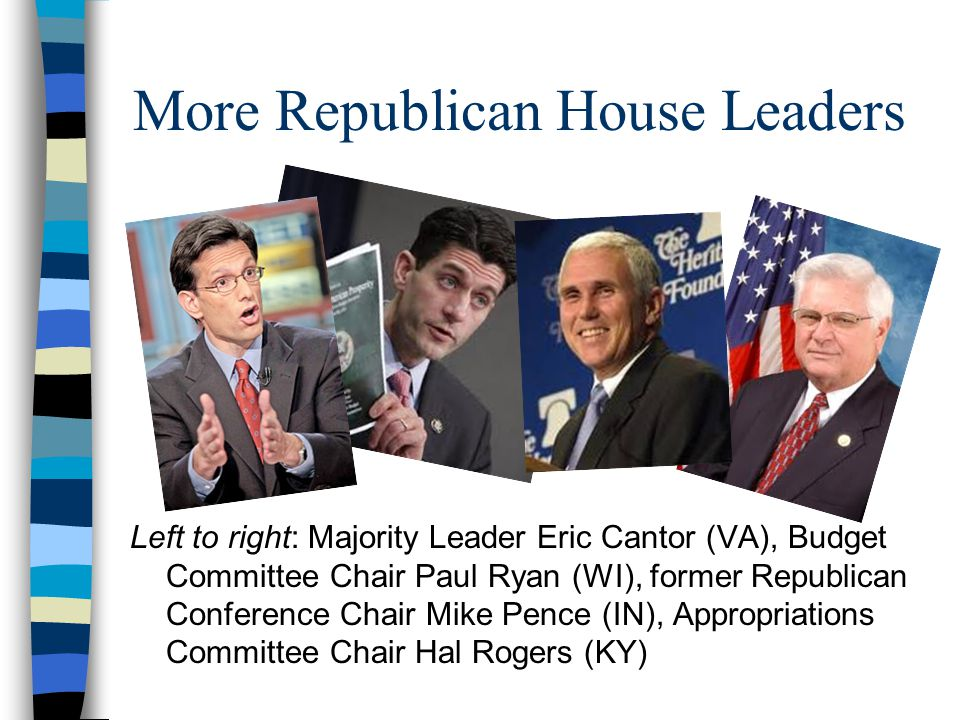 More Republican House Leaders Left to right: Majority Leader Eric Cantor (VA), Budget Committee Chair Paul Ryan (WI), former Republican Conference Cha