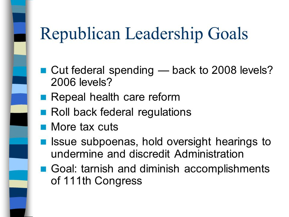 Republican Leadership Goals Cut federal spending — back to 2008 levels.